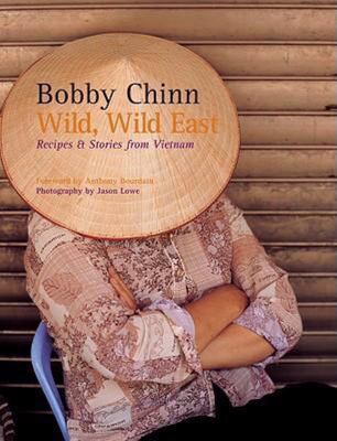 Wild, Wild East - Recipes and Stories from Vietnam