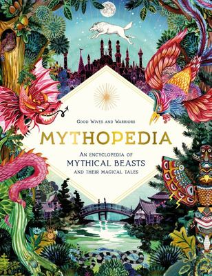 Mythopedia - An Encyclopedia of Mythical Beasts and Their Magical Tales