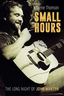 Small Hours - The Long Night of John Martyn