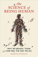 The Science of Being Human - Why We Behave, Think and Feel the Way We Do