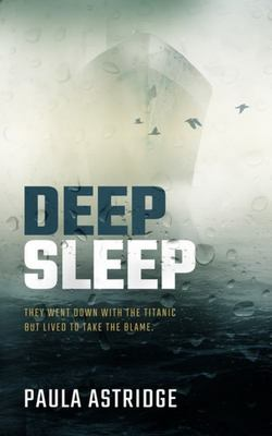 Deep Sleep - They Went down with the Titanic but They Lived to Take the Blame