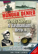 Honour Denied: Teddy Sheean, a Tasmanian Hero... and Other Brave Warriors of the Royal Australian Navy
