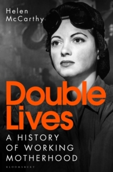 Double Lives - A History of Working Motherhood