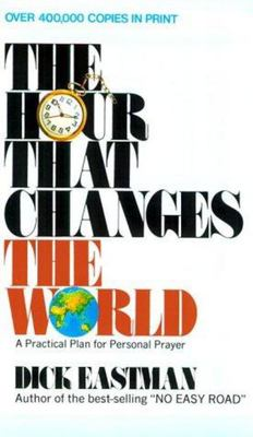 The Hour That Changes the World - A Practical Plan for Personal Prayer