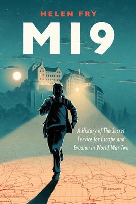 Mi9 - A History of the Secret Service for Escape and Evasion in World War Two