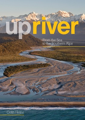 Upriver - From the Sea to the Southern Alps
