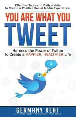 You Are What You Tweet - Harness the Power of Twitter to Create a Happier, Healthier Life