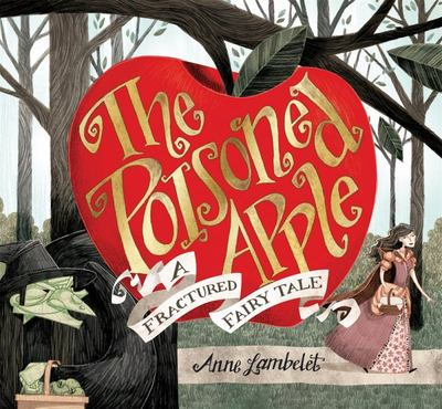 The Poisoned Apple - A Fractured Fairy Tale