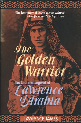 Golden Warrior - The Life and Legend of Lawrence of Arabia