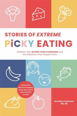 Stories of Extreme Picky Eating - Children with Severe Food Aversions and the Solutions That Helped Them