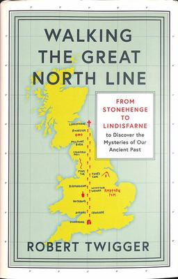 Walking the Great North Line - From Stonehenge to Lindisfarne to Discover the Mysteries of Our Ancient Past
