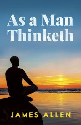 As a Man Thinketh : Including, Morning and Evening Thoughts