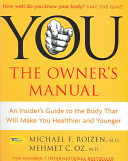 You - The Owner's Manual: An Insider's Guide to the Body That Will Make You Healthier and Younger