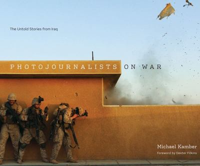 Photojournalists on War - The Untold Stories from Iraq