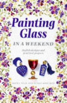 Painting on Glass in a Weekend - Stylish Designs and Practical Projects