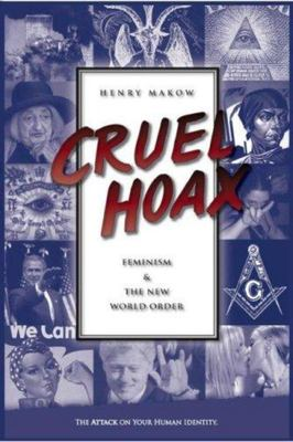 Cruel Hoax Feminism And The New World Order By Henry Makow The Book Garden Let them begin with afghanistan or vietnam. the book garden
