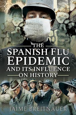 The Spanish Flu Epidemic and Its Influence on History (PB)