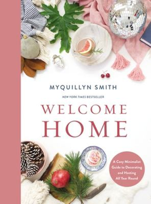 Welcome Home - A Cozy Minimalist Guide to Decorating and Hosting All Year Round