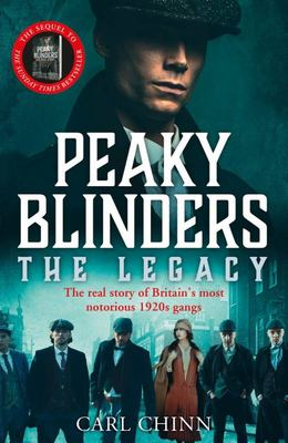 Peaky Blinders: the Legacy - the Real Story of Britain's Most Notorious 1920's Gangs