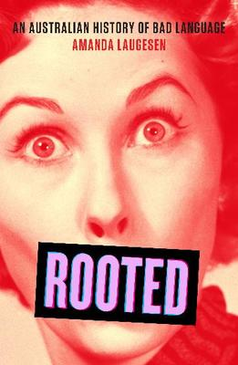 Rooted: An Australian History of Bad Language