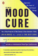 The Mood Cure : The 4-Step Program to Take Charge of Your Emotions--Today