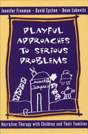 Playful Approaches to Serious Problems: Narrative Therapy with Children & their Families