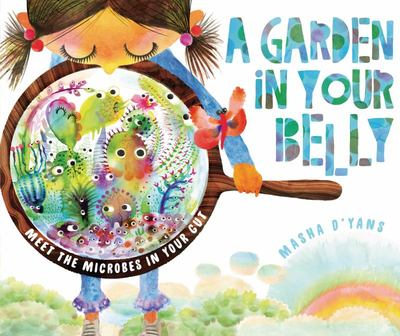 A Garden in Your Belly - Meet the Microbes in Your Gut