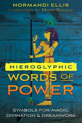 Hieroglyphic Words of Power: Symbols for Magic, Divination, and Dreamwork