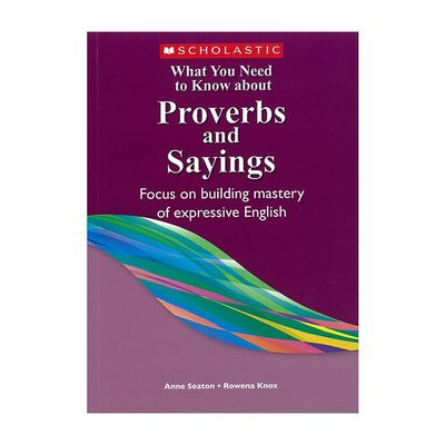 Proverbs and Sayings- What You Need to Know about Proverbs and Sayings