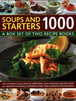 Soups & Starters 1000: A box set of two recipe books: the ultimate collection of appetizers, with delicious recipes from all around the world, shown i
