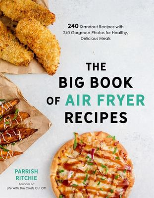 The Big Book of Air Fryer Recipes - 240 Standout Recipes with 240 Gorgeous Photos for Healthy, Delicious Meals