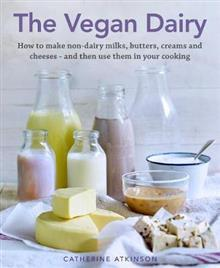 The Vegan Dairy - How to Make Your Own Non-Dairy Milks, Butters, Ice Creams and Cheeses - and Use Them in Delectable Desserts, Bakes and Cakes