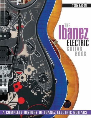 The Ibanez Electric Guitar Book - A Complete History of Ibanez Electric Guitars