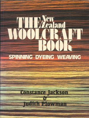 The New Zealand Woolcraft Book - Spinning, Weaving and Dyeing
