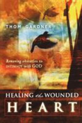 Healing the Wounded Heart - Removing Obstacles to Intimacy with God