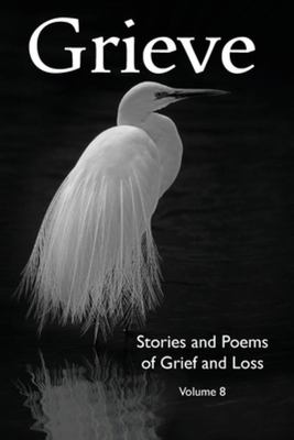 Grieve Volume 8 - Stories and Poems for Grief Awareness Month
