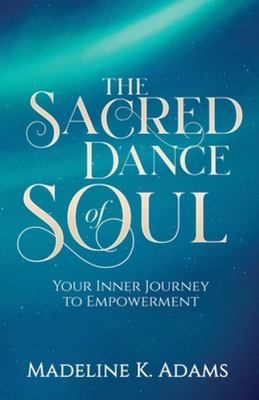 The Sacred Dance of Soul: Your Inner Journey to Empowerment