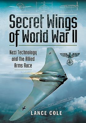 Secret Wings of World War II - Nazi Technology and the Allied Arms Race