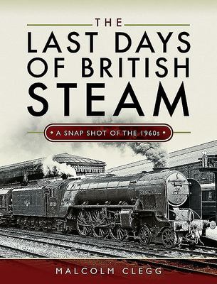 The Last Days of British Steam - A Snapshot of The 1960s