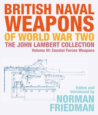 British Naval Weapons of World War Two - The John Lambert Collection Volume III: Coastal Forces Weapons