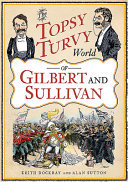 The Topsy Turvy World of Gilbert and Sullivan