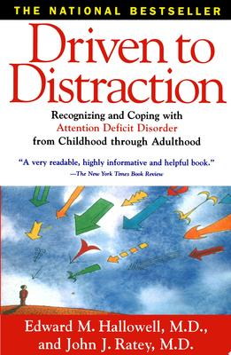 Driven to Distraction : Recognizing and Coping with Attention Deficit Disorder from Childhood through Adolescence