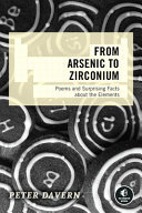 From Arsenic to Zirconium - Poems and Surprising Facts about the Elements