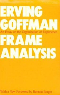 Frame AnalysisAn Essay on the Organization of Experience
