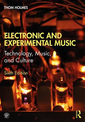 Electronic and Experimental Music - Technology, Music, and Culture