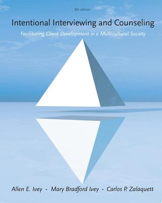 INTENTIONAL INTERVIEWING AND COUNSELING FACILITATING CLIENT DEVELOPMENT IN A MULTICULTURAL SOCIETY