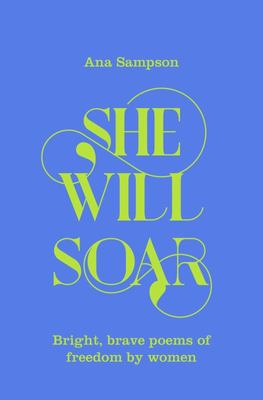 She Will Soar: Empowering Poems of Freedom and Wanderlust by Women
