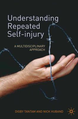 UNDERSTANDING REPEATED SELF INJURY A MULTIDISCIPLINARY APPRO
