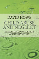 Child Abuse and Neglect : Attachment, Development and Intervention