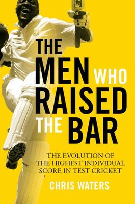 The Men Who Raised the Bar - The Evolution of the Highest Individual Score in Test Cricket